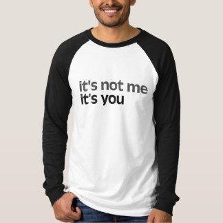 It's not me It's you Tee Shirt