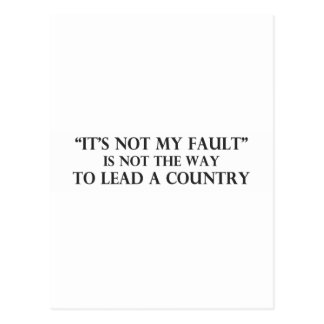 Its Not My Fault is Not the Way to Lead a Country. Postcard