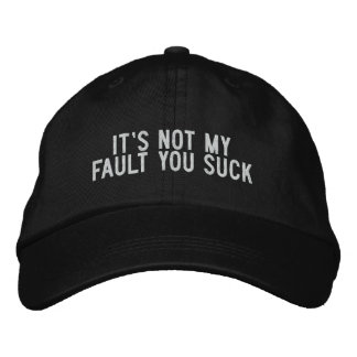 it's not my fault you suck embroidered baseball cap