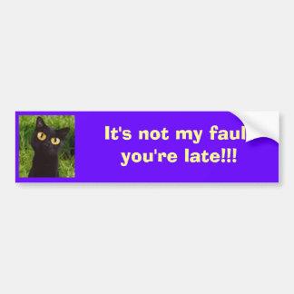 It's Not My Fault You're Late - Bumpersticker Bumper Sticker