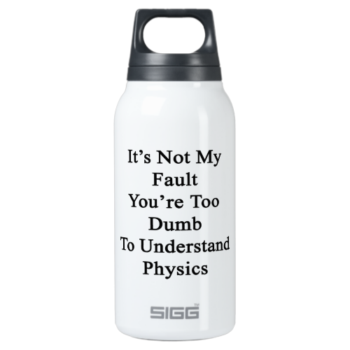 It's Not My Fault You're Too Dumb To Understand Ph 10 Oz Insulated SIGG Thermos Water Bottle
