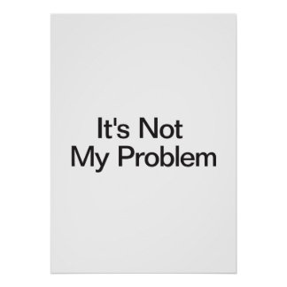 It's Not My Problem Poster