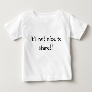 It's not nice to stare!! baby T-Shirt