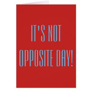Opposite day cards greeting photo cards zazzle its not opposite day card m4hsunfo