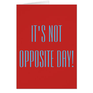 It's not opposite day card