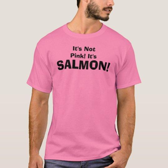It's Not Pink! It's, SALMON! T-Shirt | Zazzle.com