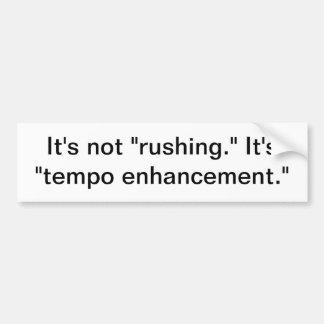 It's not rushing. car bumper sticker