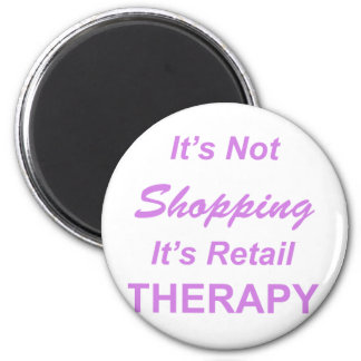 It's Not Shopping, It's Retail Therapy 2 Inch Round Magnet