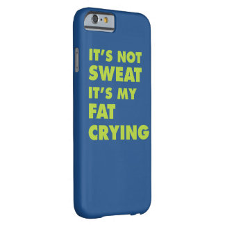 It's Not Sweat It's My Fat Crying Barely There iPhone 6 Case
