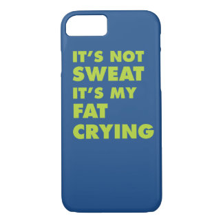 It's Not Sweat It's My Fat Crying iPhone 8/7 Case