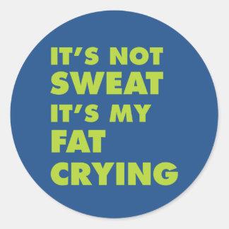 It's Not Sweat It's My Fat Crying - Round Sticker