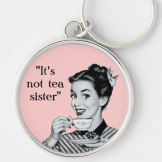 It's not tea sister Silver-Colored round keychain