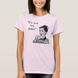 It's not tea sister T-Shirt
