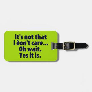 It's Not That I Don't Care. Oh Wait. Yes It Is. Luggage Tag