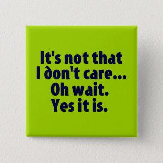 It's Not That I Don't Care. Oh Wait. Yes It Is. Pinback Button