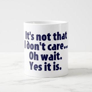 It's Not That I Don't Care. Oh Wait. Yes It Is. Jumbo Mugs