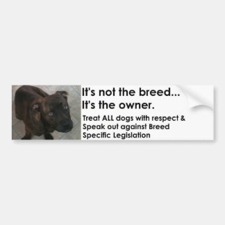 It's not the breed...It's the owner. Car Bumper Sticker