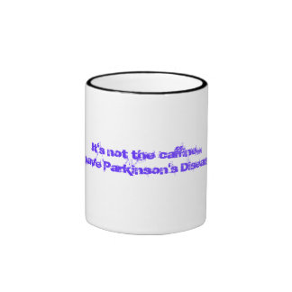 It's not the caffine...I have Parkinson's Disease! Ringer Coffee Mug