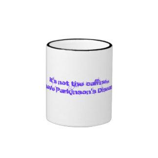 It's not the caffine...I have Parkinson's Disease! Ringer Mug