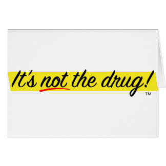 It's Not The Drug Card