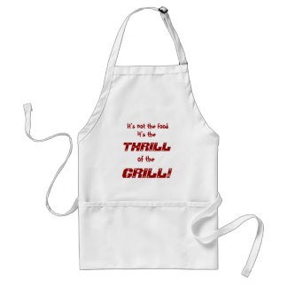 It's not the food, it's the, THRILL, of the, GR... Adult Apron