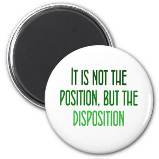 It's not the position, but the disposition magnets