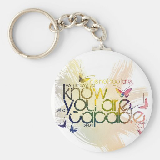 It's not too late at all. You just don't yet know Key Chains