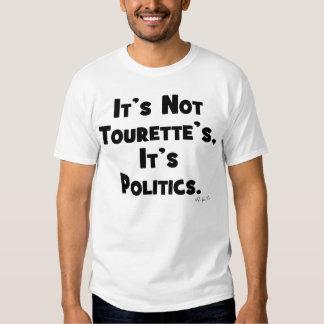 It's Not Tourette's, It's Politics Shirt