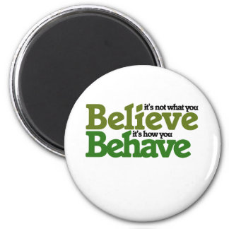 It's not what you believe but how you behave 2 inch round magnet