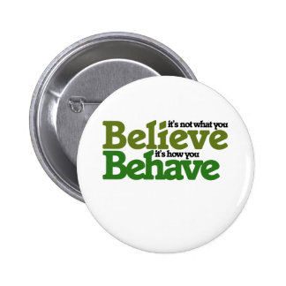 It's not what you believe but how you behave pins