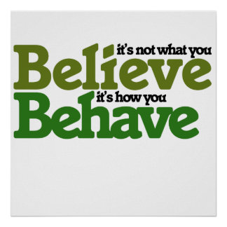 It's not what you believe but how you behave print