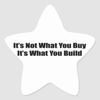 It's Not What You Buy It's What You Build Star Sticker