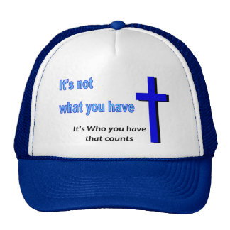It's not what you have, It's who you have Trucker Hat