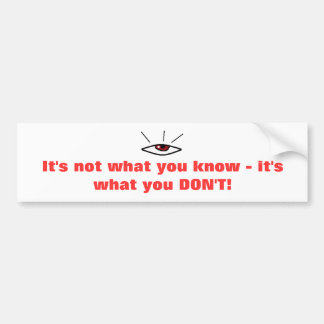 It's not what you know - it's what you DO... Bumper Sticker