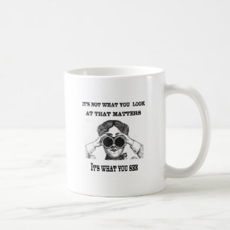 It's not what you look at that matters coffee mug