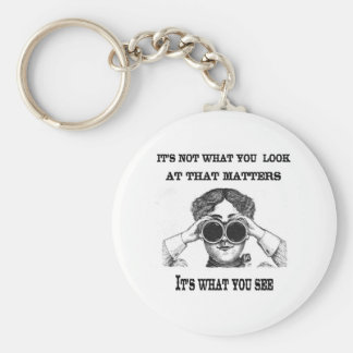 It's not what you look at that matters keychain