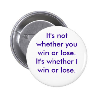 It's not whether you win or lose. It's whether ... 2 Inch Round Button