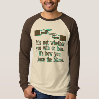 It's not whether you win or lose t-shirts