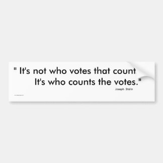 It's not who votes that counts Bumper Sticker