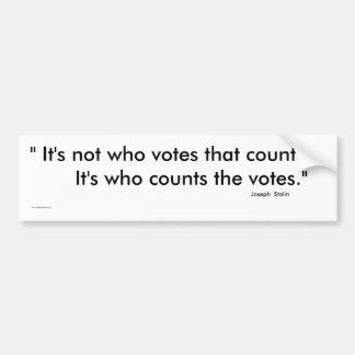 It's not who votes that counts Bumper Sticker Car Bumper Sticker