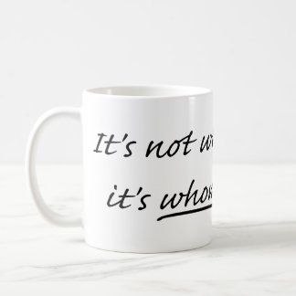 It's not who you know, it's WHOM you know. Coffee Mug