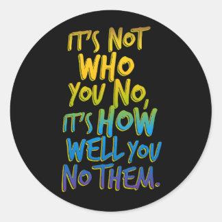 It's Not Who You No, It's How Well You No Them Classic Round Sticker