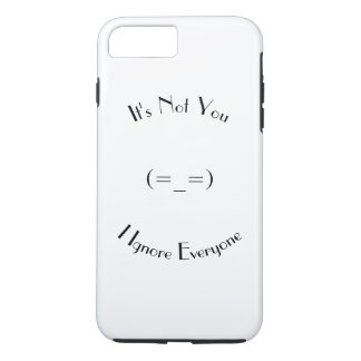 Its Not You, I Ignore Everyone iPhone 7 Plus Case
