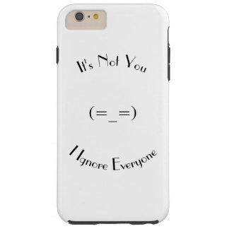Its Not You, I Ignore Everyone Tough iPhone 6 Plus Case