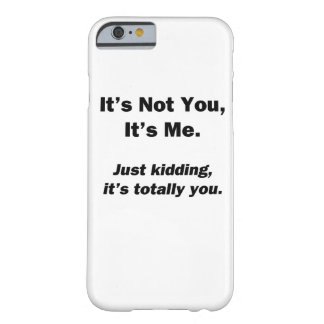 It's Not You, It's Me Barely There iPhone 6 Case