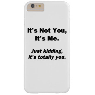 It's Not You, It's Me Barely There iPhone 6 Plus Case