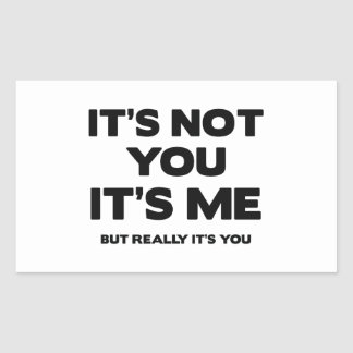 It's Not You. It's Me. But Really It's You. Rectangular Sticker