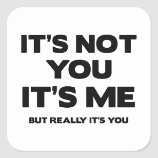 It's Not You. It's Me. But Really It's You. Square Sticker