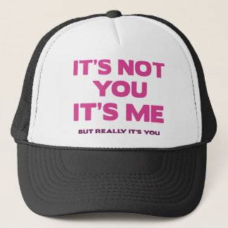It's Not You. It's Me. But Really It's You. Trucker Hat