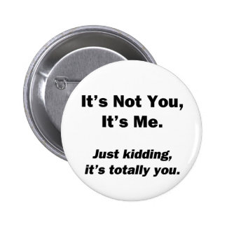 It's Not You, It's Me Button
